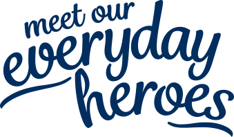 Meet our every day heroes